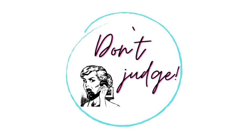 Don't judge!